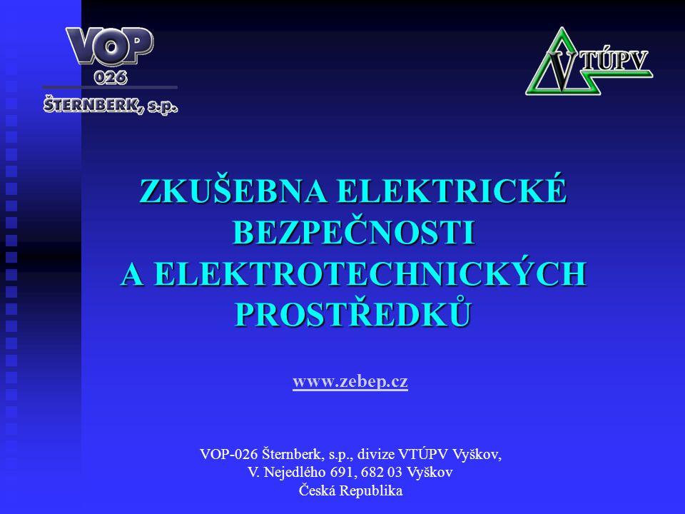 ZKUŠEBNA ELEKTRICKÉ BEZPEČNOSTI A ELEKTROTECHNICKÝCH PROSTŘEDKŮ VOP-026 Šternberk, s.p., divize VTÚPV Vyškov, V. Nejedlého 691, 682 03 Vyškov Česká Re
