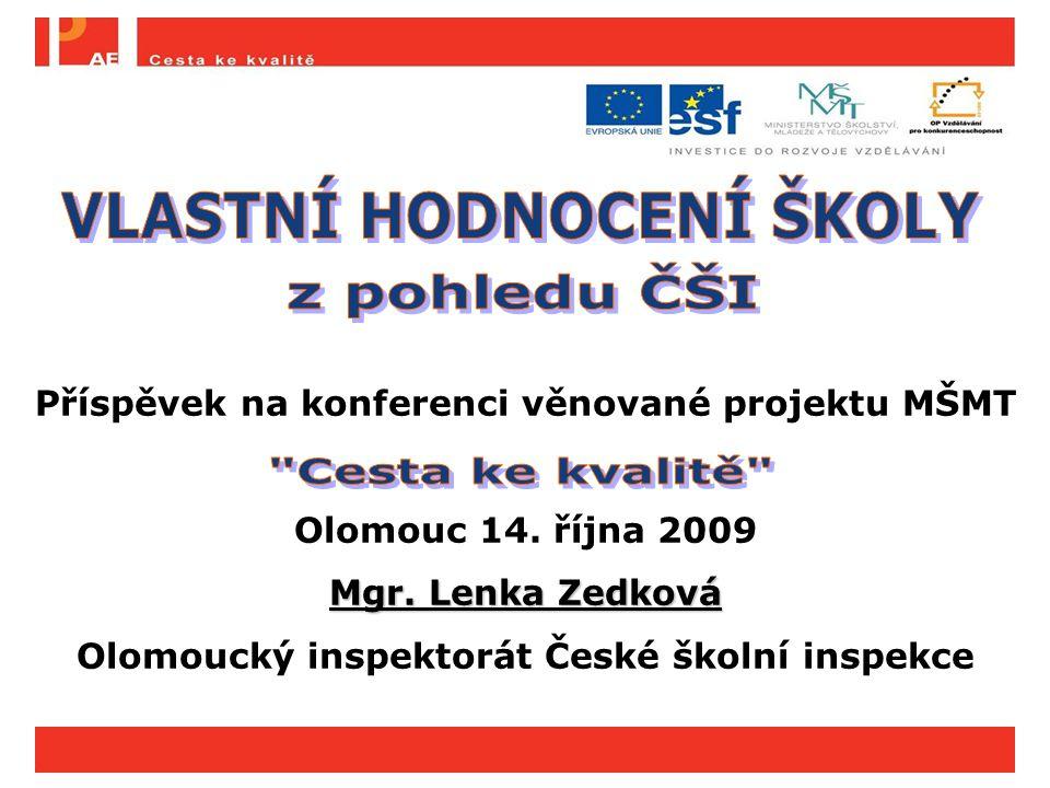 Příspěvek na konferenci věnované projektu MŠMT Olomouc 14. října 2009 Mgr. Lenka Zedková Olomoucký inspektorát České školní inspekce
