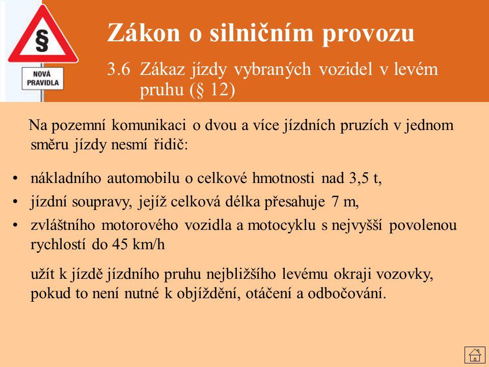 Zákon o silničním provozu 3.6 Zákaz jízdy vybraných vozidel v levém pruhu (§ 12) Na pozemní komunikaci o dvou a více jízdních pruzích v jednom směru j