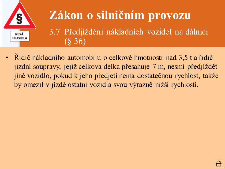 Zákon o silničním provozu 3.7 Předjíždění nákladních vozidel na dálnici (§ 36) Řidič nákladního automobilu o celkové hmotnosti nad 3,5 t a řidič jízdn