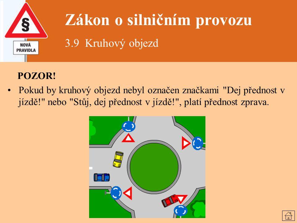 Zákon o silničním provozu 3.9 Kruhový objezd POZOR! Pokud by kruhový objezd nebyl označen značkami