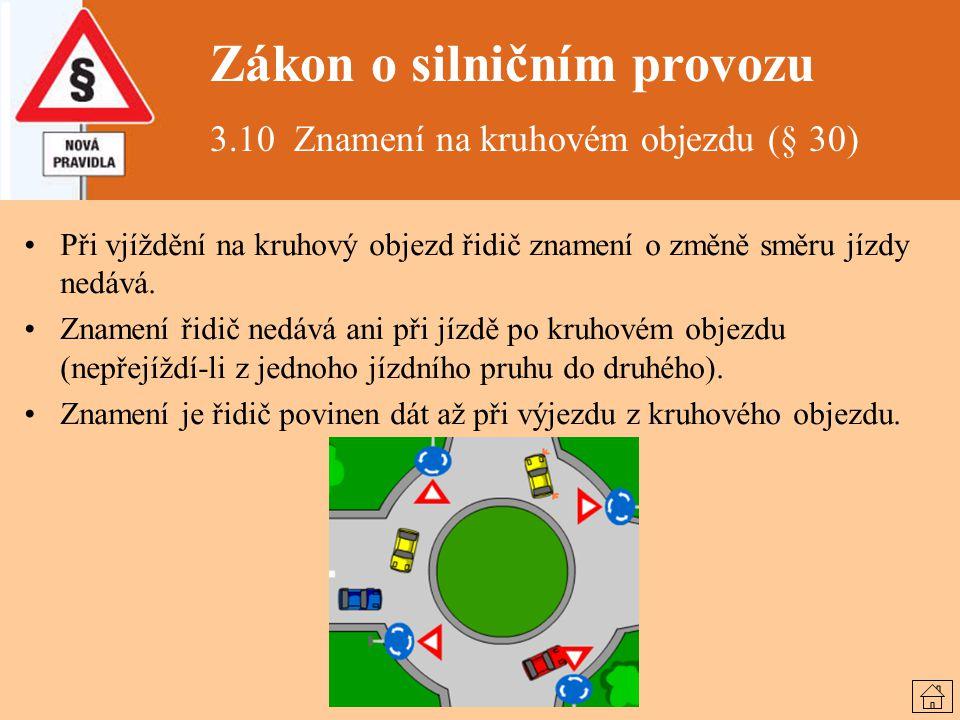 Zákon o silničním provozu 3.10 Znamení na kruhovém objezdu (§ 30) Při vjíždění na kruhový objezd řidič znamení o změně směru jízdy nedává. Znamení řid