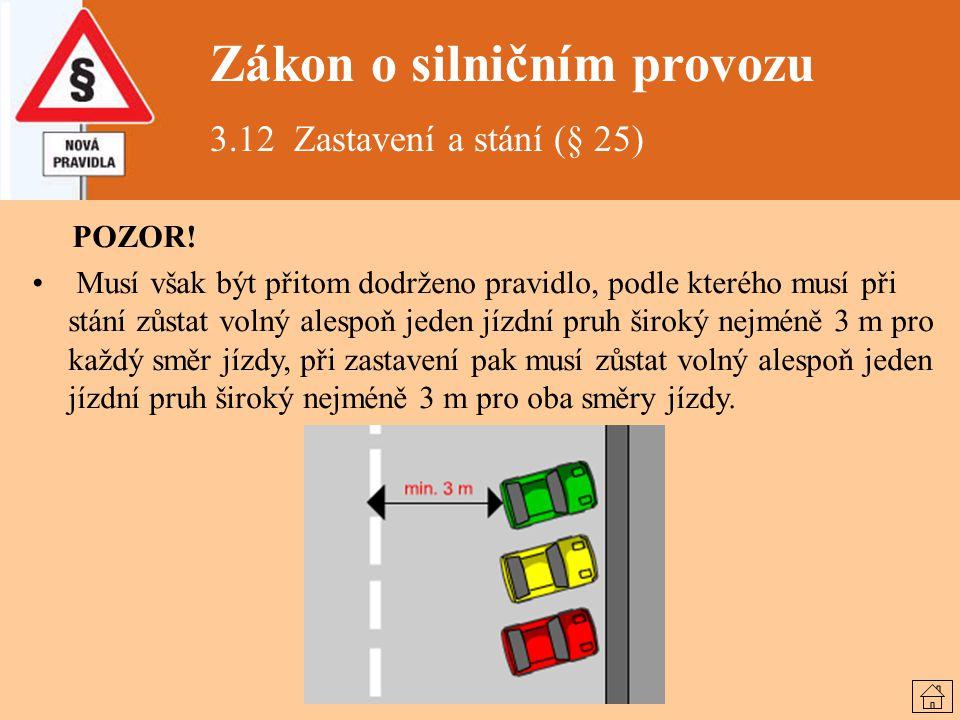 Zákon o silničním provozu 3.12 Zastavení a stání (§ 25) POZOR! Musí však být přitom dodrženo pravidlo, podle kterého musí při stání zůstat volný alesp