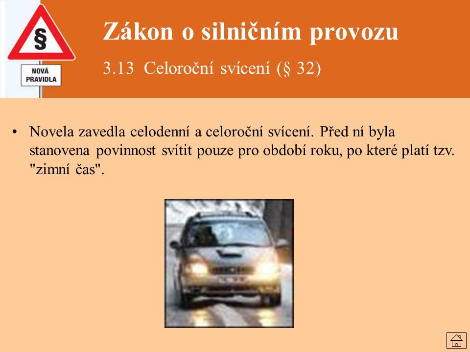 Zákon o silničním provozu 3.13 Celoroční svícení (§ 32) Novela zavedla celodenní a celoroční svícení. Před ní byla stanovena povinnost svítit pouze pr