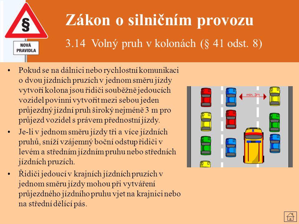 Zákon o silničním provozu 3.14 Volný pruh v kolonách (§ 41 odst. 8) Pokud se na dálnici nebo rychlostní komunikaci o dvou jízdních pruzích v jednom sm