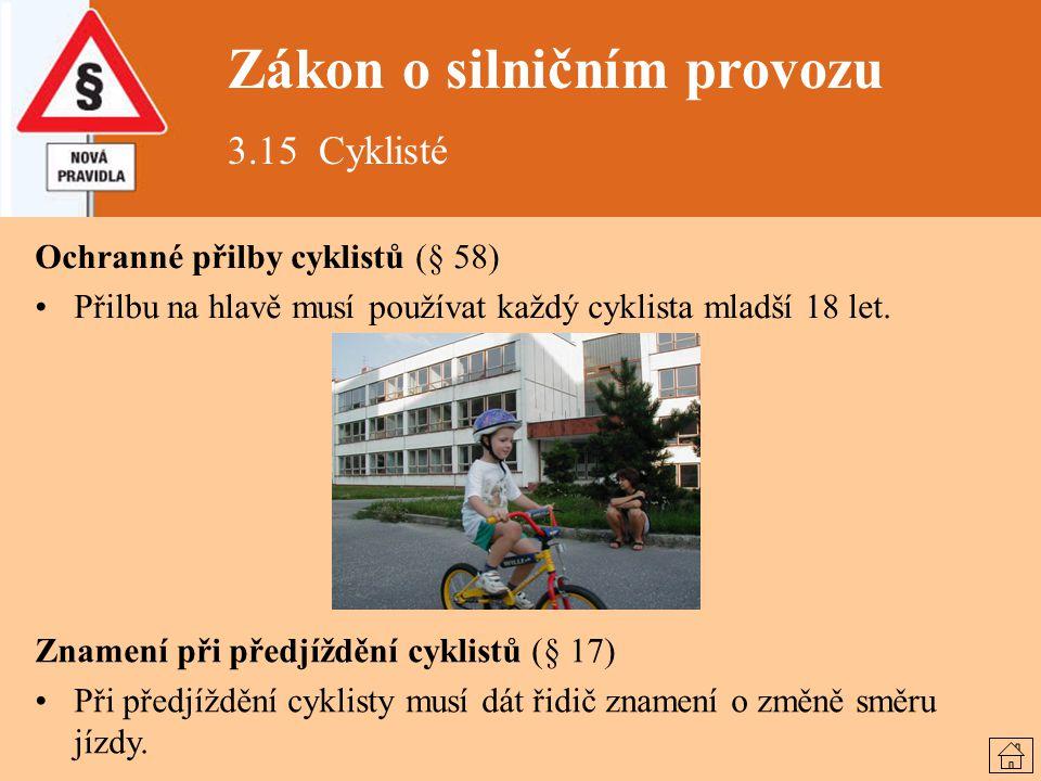 Zákon o silničním provozu 3.15 Cyklisté Ochranné přilby cyklistů (§ 58) Přilbu na hlavě musí používat každý cyklista mladší 18 let. Znamení při předjí