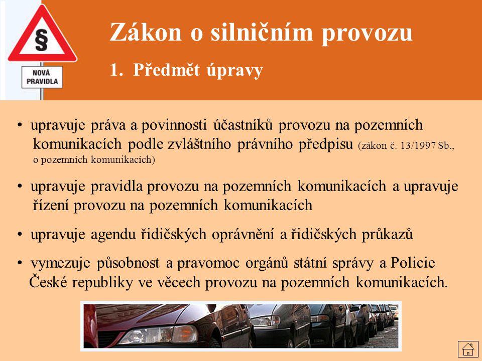 Zákon o silničním provozu 1. Předmět úpravy upravuje práva a povinnosti účastníků provozu na pozemních komunikacích podle zvláštního právního předpisu