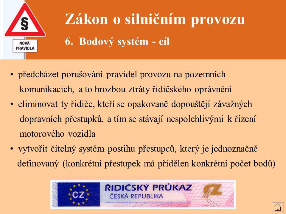 Zákon o silničním provozu 6. Bodový systém - cíl předcházet porušování pravidel provozu na pozemních komunikacích, a to hrozbou ztráty řidičského oprá