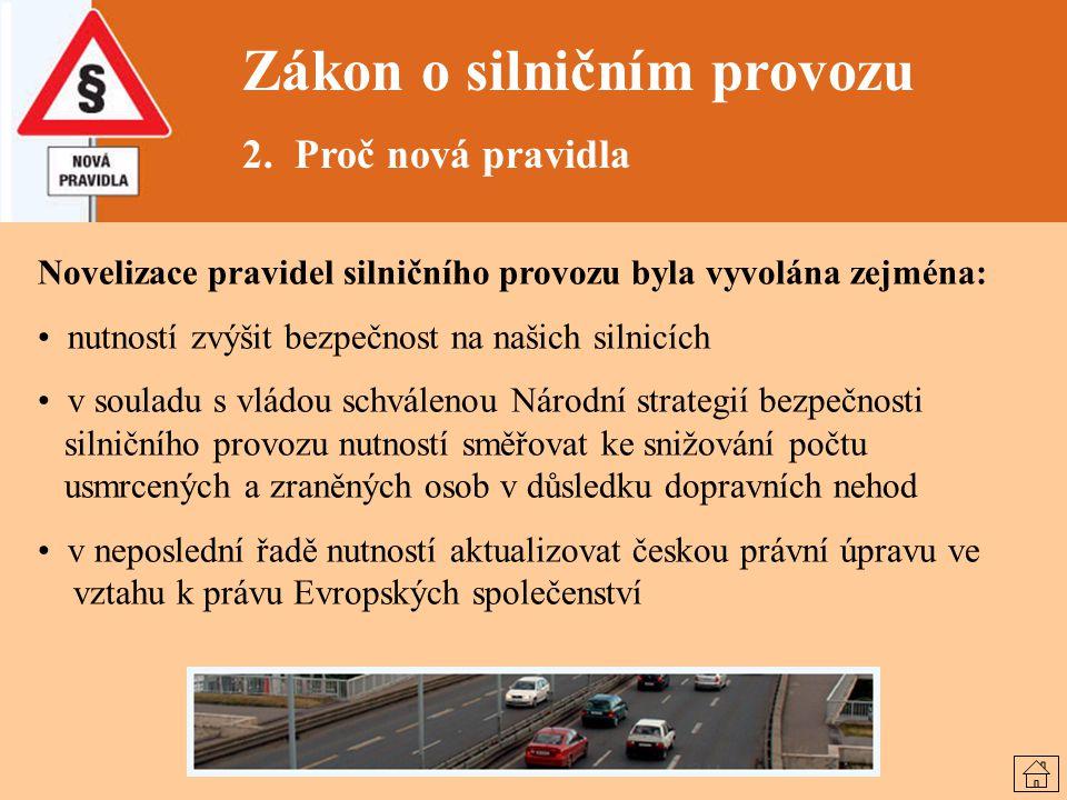 Zákon o silničním provozu 2. Proč nová pravidla Novelizace pravidel silničního provozu byla vyvolána zejména: nutností zvýšit bezpečnost na našich sil