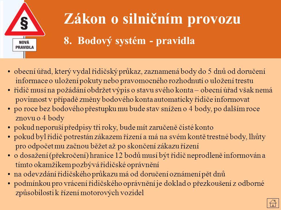 Zákon o silničním provozu 8. Bodový systém - pravidla obecní úřad, který vydal řidičský průkaz, zaznamená body do 5 dnů od doručení informace o uložen
