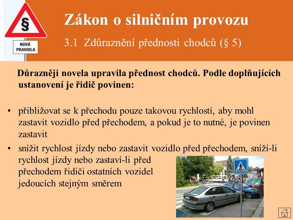 Zákon o silničním provozu 3.1 Zdůraznění přednosti chodců (§ 5) Důrazněji novela upravila přednost chodců. Podle doplňujících ustanovení je řidič povi