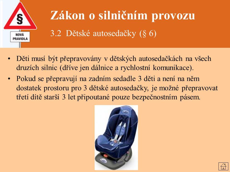 Zákon o silničním provozu 3.2 Dětské autosedačky (§ 6) Děti musí být přepravovány v dětských autosedačkách na všech druzích silnic (dříve jen dálnice