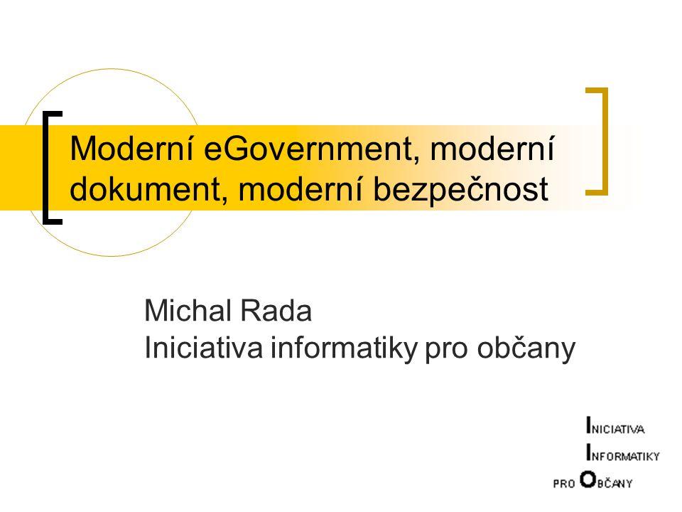 Moderní eGovernment, moderní dokument, moderní bezpečnost Michal Rada Iniciativa informatiky pro občany