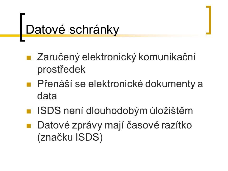 Datové schránky Zaručený elektronický komunikační prostředek Přenáší se elektronické dokumenty a data ISDS není dlouhodobým úložištěm Datové zprávy mají časové razítko (značku ISDS)