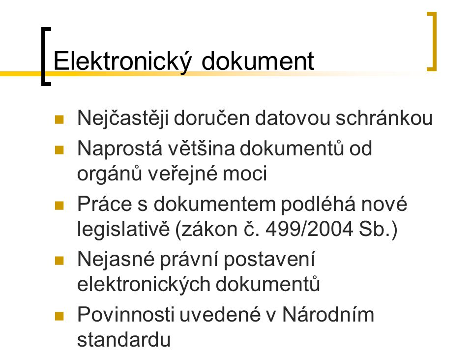 Elektronický dokument Nejčastěji doručen datovou schránkou Naprostá většina dokumentů od orgánů veřejné moci Práce s dokumentem podléhá nové legislativě (zákon č.