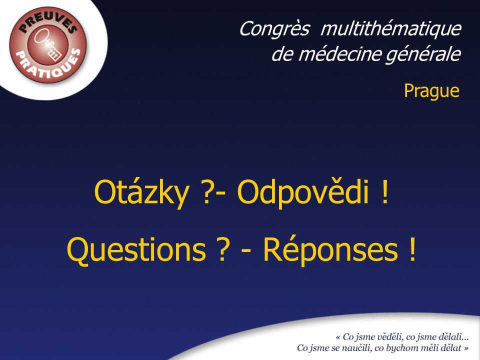 Prague Congrès multithématique de médecine générale Otázky - Odpovědi ! Questions - Réponses !