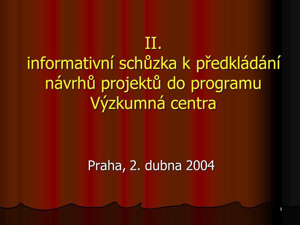 1 II. informativní schůzka k předkládání návrhů projektů do programu Výzkumná centra Praha, 2. dubna 2004