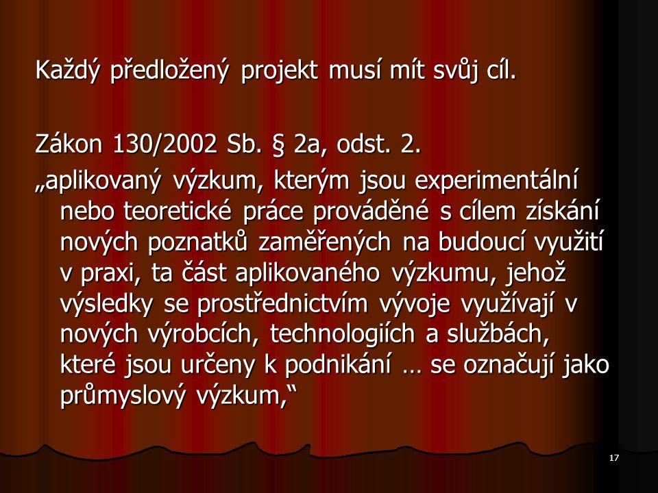 """17 Každý předložený projekt musí mít svůj cíl. Zákon 130/2002 Sb. § 2a, odst. 2. """"aplikovaný výzkum, kterým jsou experimentální nebo teoretické práce"""