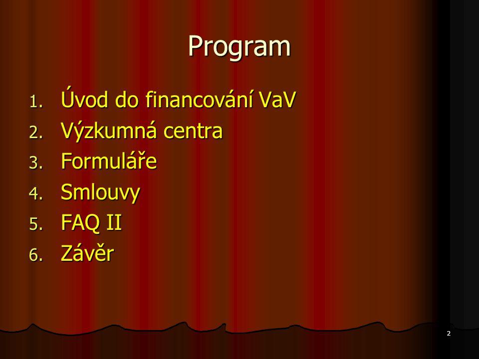 2 Program 1. Úvod do financování VaV 2. Výzkumná centra 3. Formuláře 4. Smlouvy 5. FAQ II 6. Závěr