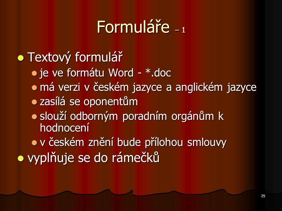 25 Formuláře – 1 Textový formulář Textový formulář je ve formátu Word - *.doc je ve formátu Word - *.doc má verzi v českém jazyce a anglickém jazyce m