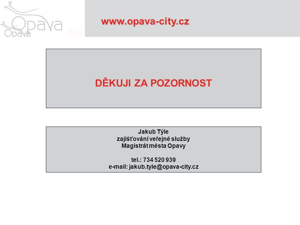 DĚKUJI ZA POZORNOST Jakub Týle zajišťování veřejné služby Magistrát města Opavy tel.: 734 520 939 e-mail: jakub.tyle@opava-city.cz www.opava-city.cz