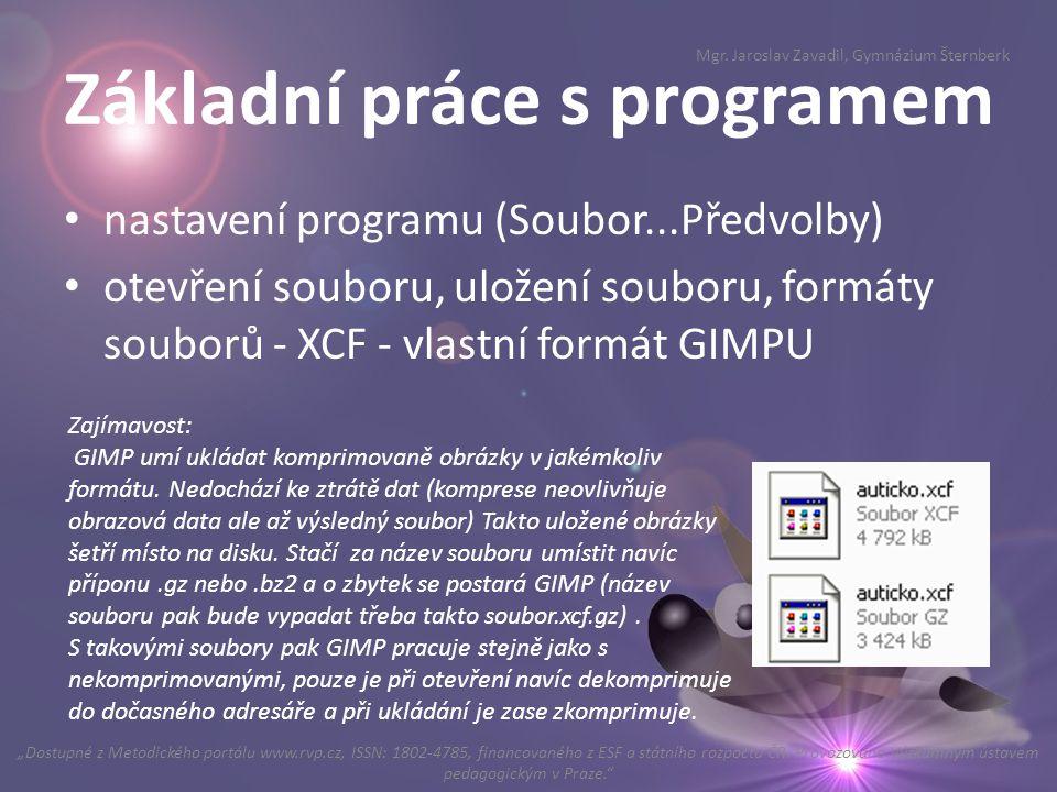 Základní práce s programem nastavení programu (Soubor...Předvolby) otevření souboru, uložení souboru, formáty souborů - XCF - vlastní formát GIMPU Mgr