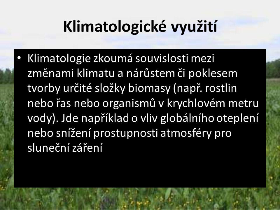 Klimatologické využití Klimatologie zkoumá souvislosti mezi změnami klimatu a nárůstem či poklesem tvorby určité složky biomasy (např. rostlin nebo řa