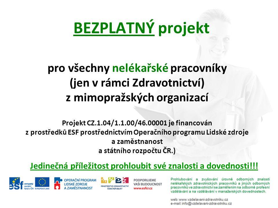BEZPLATNÝ projekt pro všechny nelékařské pracovníky (jen v rámci Zdravotnictví) z mimopražských organizací Projekt CZ.1.04/1.1.00/46.00001 je financov