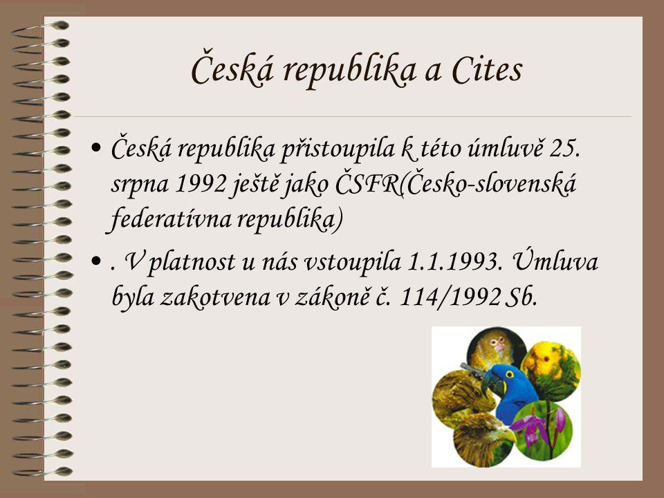 Česká republika a Cites Česká republika přistoupila k této úmluvě 25. srpna 1992 ještě jako ČSFR(Česko-slovenská federatívna republika). V platnost u