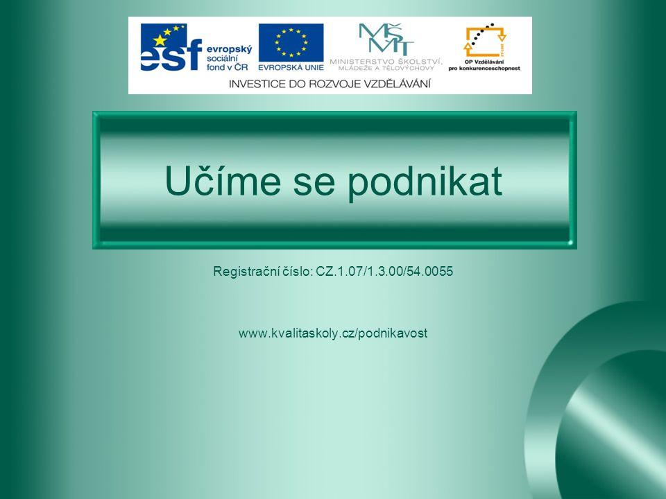 Učíme se podnikat Registrační číslo: CZ.1.07/1.3.00/54.0055 www.kvalitaskoly.cz/podnikavost