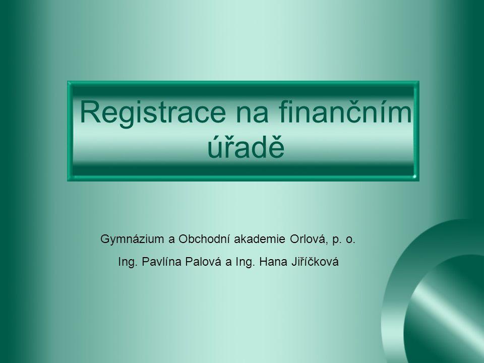 Registrace na finančním úřadě Gymnázium a Obchodní akademie Orlová, p.
