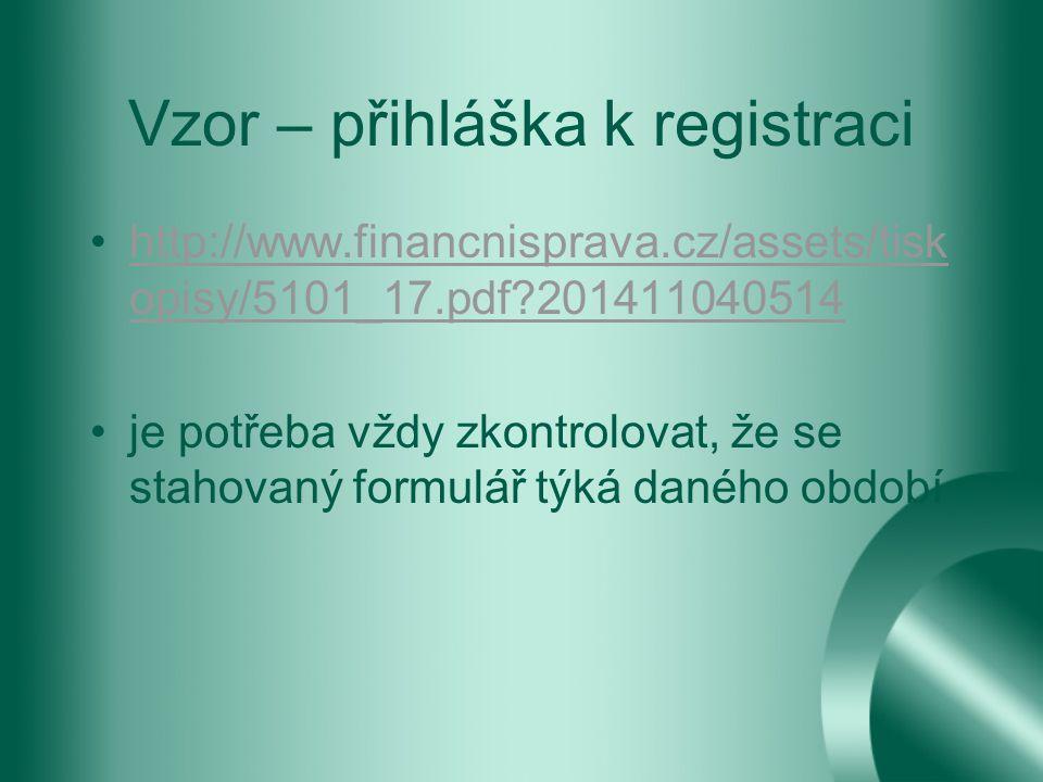 Vzor – přihláška k registraci http://www.financnisprava.cz/assets/tisk opisy/5101_17.pdf 201411040514http://www.financnisprava.cz/assets/tisk opisy/5101_17.pdf 201411040514 je potřeba vždy zkontrolovat, že se stahovaný formulář týká daného období
