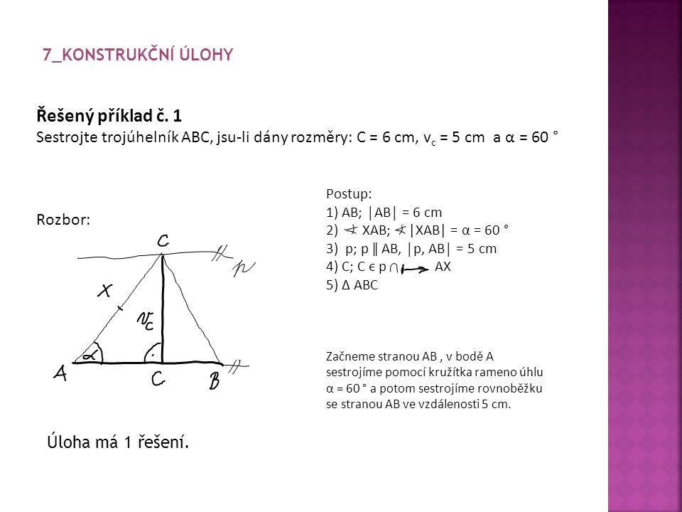 Řešený příklad č. 1 Sestrojte trojúhelník ABC, jsu-li dány rozměry: C = 6 cm, v c = 5 cm a α = 60 ° Rozbor: Postup: 1) AB; │AB│ = 6 cm 2) XAB; |XAB| =