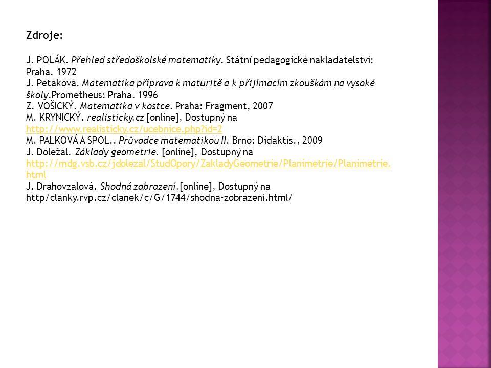 Zdroje: J. POLÁK. Přehled středoškolské matematiky. Státní pedagogické nakladatelství: Praha. 1972 J. Petáková. Matematika příprava k maturitě a k při