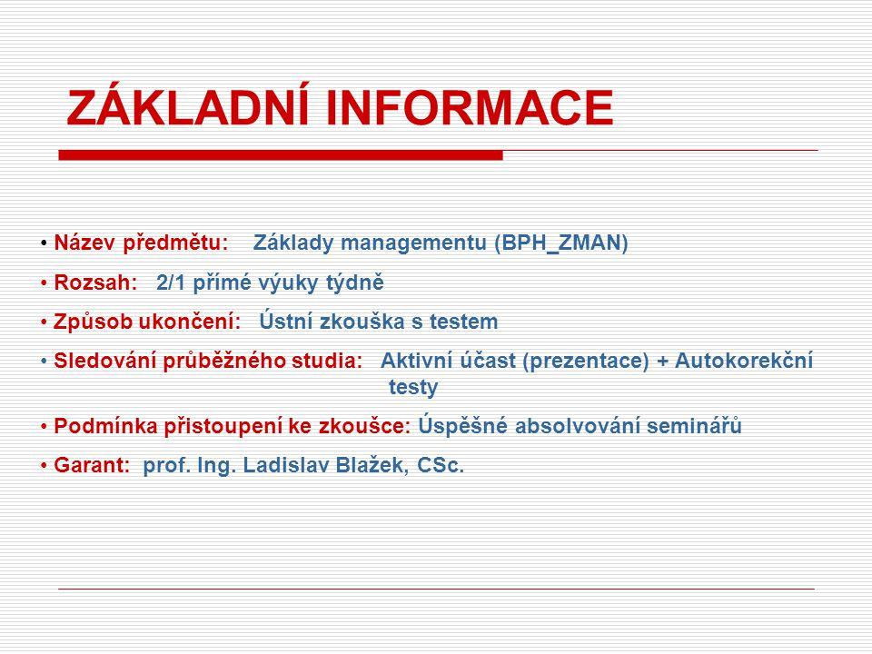 Název předmětu: Základy managementu (BPH_ZMAN) Rozsah: 2/1 přímé výuky týdně Způsob ukončení: Ústní zkouška s testem Sledování průběžného studia: Akti