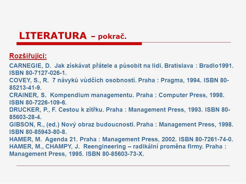 Rozšiřující: CARNEGIE, D. Jak získávat přátele a působit na lidi. Bratislava : Bradlo1991. ISBN 80-7127-026-1. COVEY, S., R. 7 návyků vůdčích osobnost