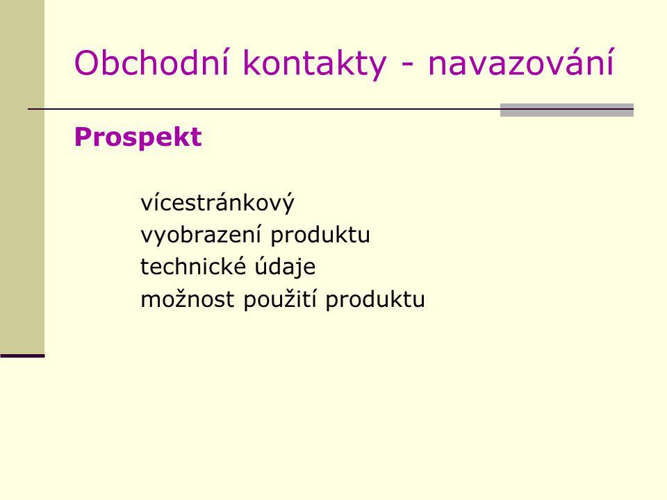 Obchodní kontakty - navazování Prospekt vícestránkový vyobrazení produktu technické údaje možnost použití produktu