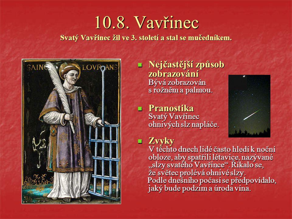 10.8.Vavřinec Svatý Vavřinec žil ve 3. století a stal se mučedníkem.