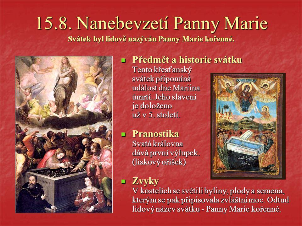 15.8.Nanebevzetí Panny Marie Svátek byl lidově nazýván Panny Marie kořenné.