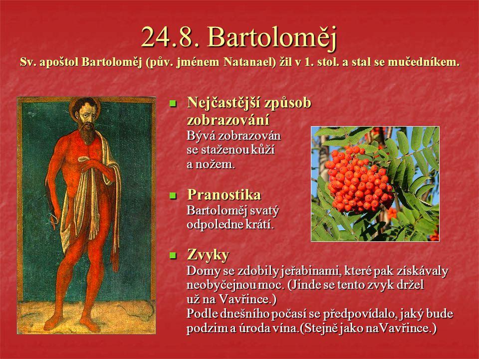 24.8.Bartoloměj Sv. apoštol Bartoloměj (pův. jménem Natanael) žil v 1.