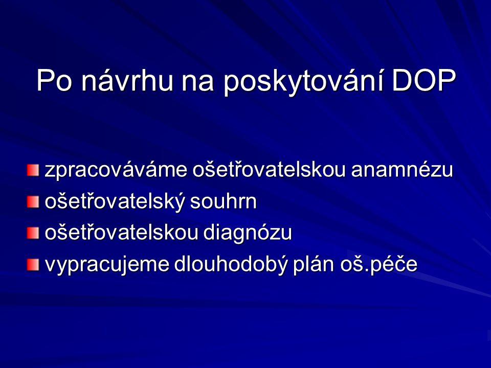 Po návrhu na poskytování DOP zpracováváme ošetřovatelskou anamnézu ošetřovatelský souhrn ošetřovatelskou diagnózu vypracujeme dlouhodobý plán oš.péče
