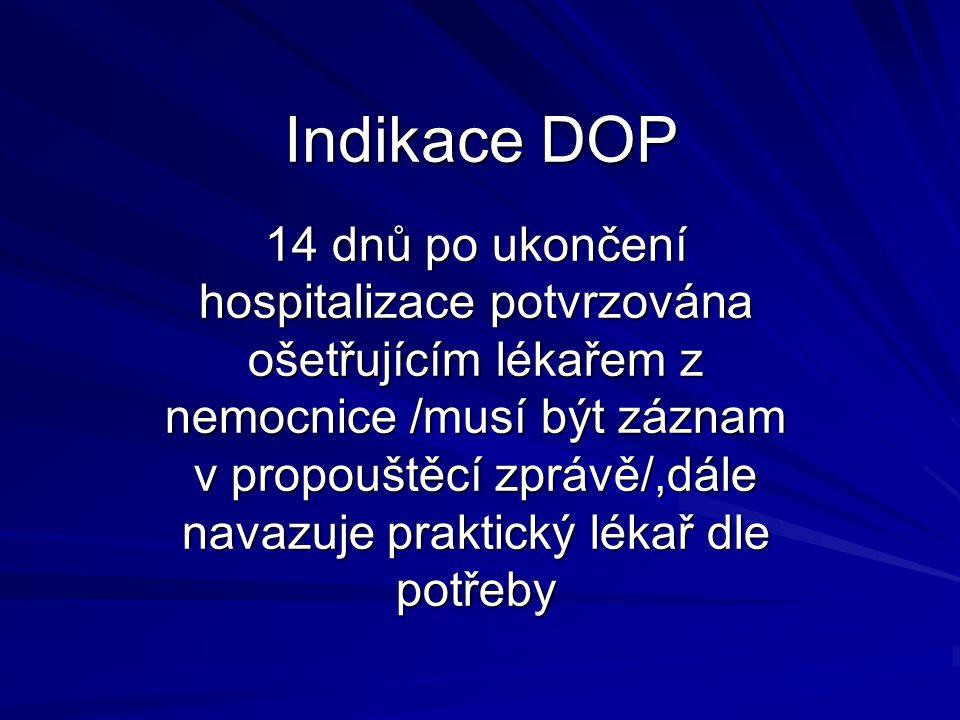 Indikace DOP 14 dnů po ukončení hospitalizace potvrzována ošetřujícím lékařem z nemocnice /musí být záznam v propouštěcí zprávě/,dále navazuje praktický lékař dle potřeby