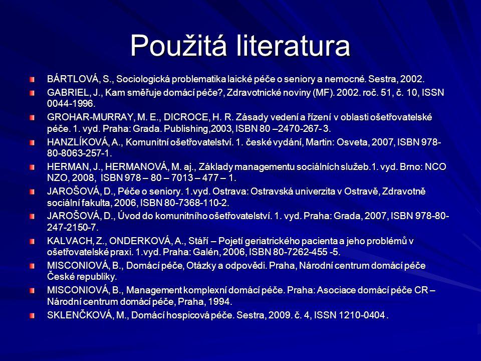 Použitá literatura BÁRTLOVÁ, S., Sociologická problematika laické péče o seniory a nemocné.