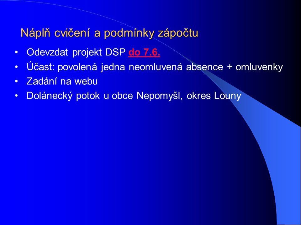 Náplň cvičení a podmínky zápočtu Odevzdat projekt DSP do 7.6. Účast: povolená jedna neomluvená absence + omluvenky Zadání na webu Dolánecký potok u ob