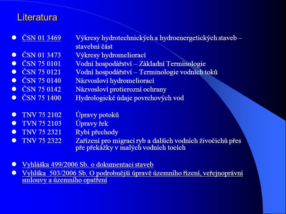 Literatura ČSN 01 3469Výkresy hydrotechnických a hydroenergetických staveb – stavební část ČSN 01 3473 Výkresy hydromeliorací ČSN 75 0101Vodní hospodá