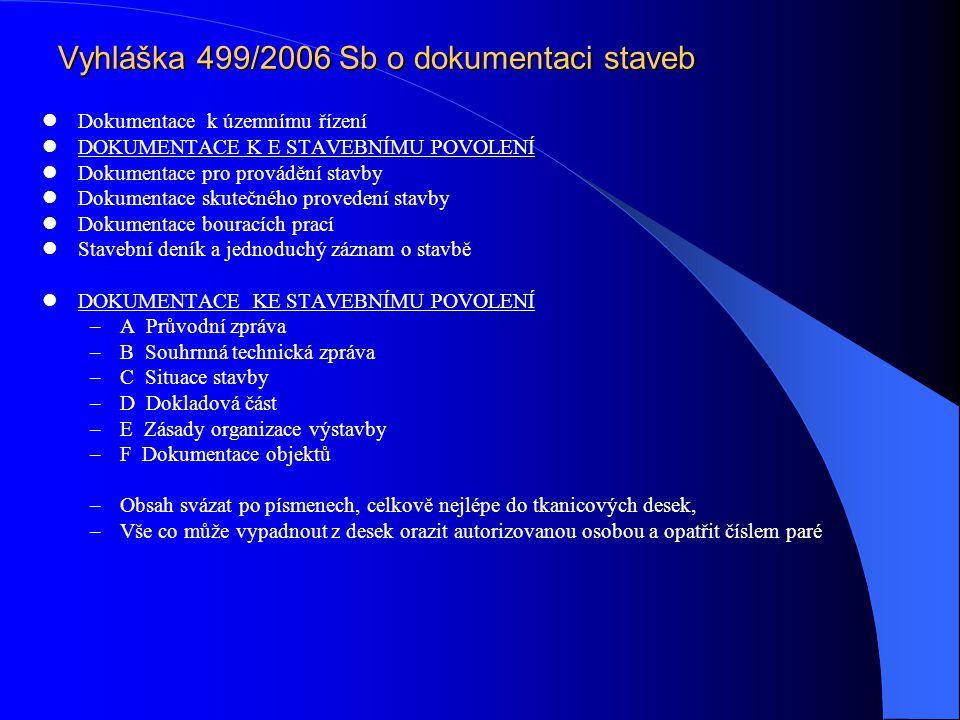 Vyhláška 499/2006 Sb o dokumentaci staveb Dokumentace k územnímu řízení DOKUMENTACE K E STAVEBNÍMU POVOLENÍ Dokumentace pro provádění stavby Dokumenta