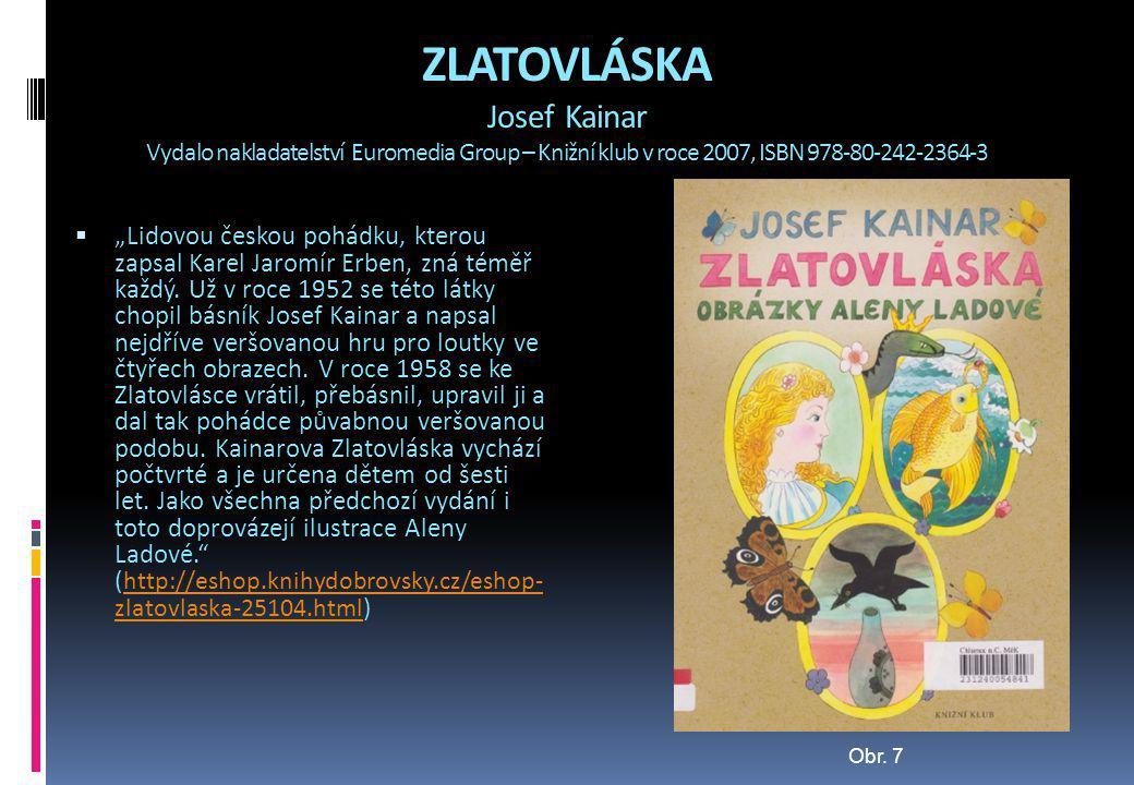 """ZLATOVLÁSKA Josef Kainar Vydalo nakladatelství Euromedia Group – Knižní klub v roce 2007, ISBN 978-80-242-2364-3  """"Lidovou českou pohádku, kterou zap"""