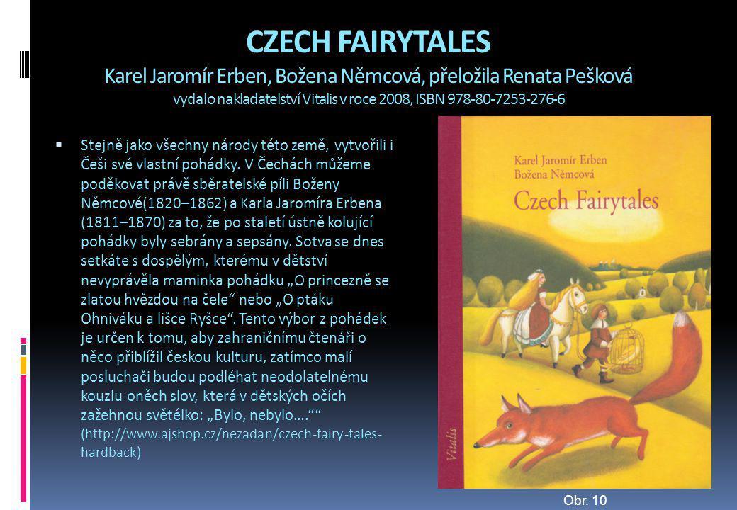 CZECH FAIRYTALES Karel Jaromír Erben, Božena Němcová, přeložila Renata Pešková vydalo nakladatelství Vitalis v roce 2008, ISBN 978-80-7253-276-6  Ste