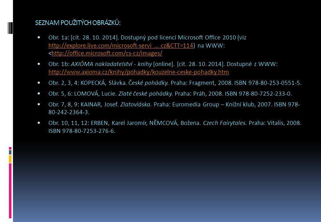 SEZNAM POUŽITÝCH OBRÁZKŮ:  Obr. 1a: [cit. 28. 10. 2014]. Dostupný pod licencí Microsoft Office 2010 (viz http://explore.live.com/microsoft-servi... c