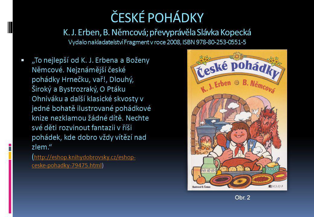 """ČESKÉ POHÁDKY K. J. Erben, B. Němcová; převyprávěla Slávka Kopecká Vydalo nakladatelství Fragment v roce 2008, ISBN 978-80-253-0551-5  """"To nejlepší o"""